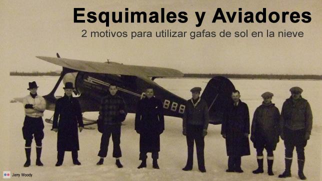 Esquimales y Aviadores: 2 motivos para utilizar gafas de sol en la nieve